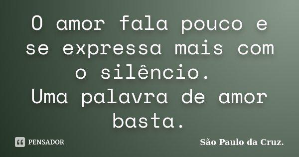 O amor fala pouco e se expressa mais com o silêncio. Uma palavra de amor basta.... Frase de São Paulo da Cruz..