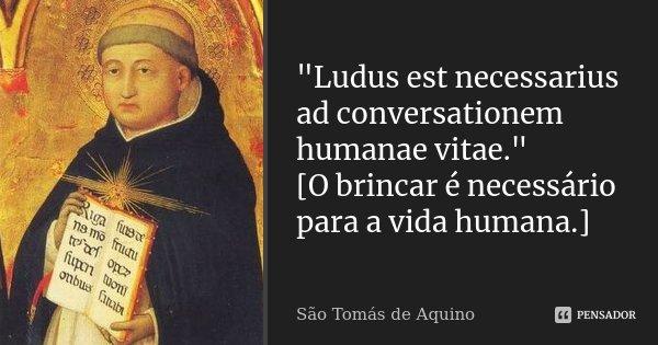 Ludus Est Necessarius Ad São Tomás De Aquino