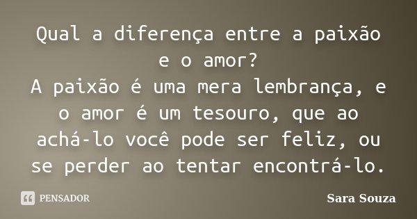 Qual A Diferença Entre A Paixão E O Sara Souza