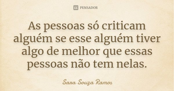 As Pessoas Só Criticam Alguém Se Esse Sara Souza Ramos