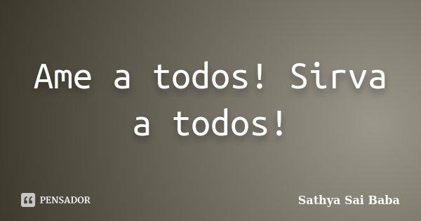 Ame a todos! Sirva a todos!... Frase de Sathya Sai Baba.