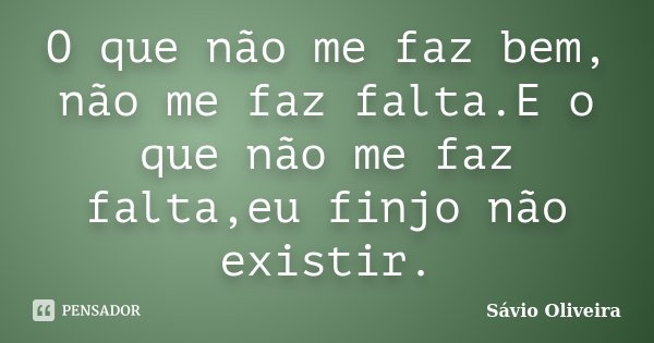 O Que Não Me Faz Bem, Não Me Faz... Sávio Oliveira
