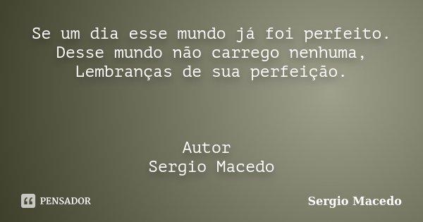 Se Um Dia Esse Mundo Já Foi Perfeito Sergio Macedo