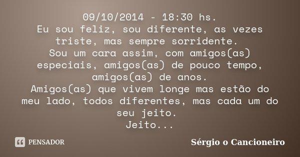 09102014 1830 Hs Eu Sou Feliz Sou Sérgio O Cancioneiro