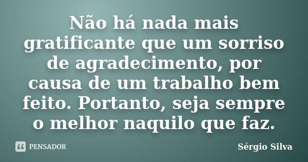 Frases De Agradecimento Profissional: Não Há Nada Mais Gratificante Que Um... Sérgio Silva