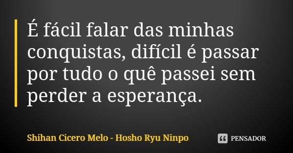 É fácil falar das minhas conquistas, difícil é passar por tudo o quê passei sem perder a esperança.... Frase de Shihan Cícero Melo - Hosho Ryu Ninpo.