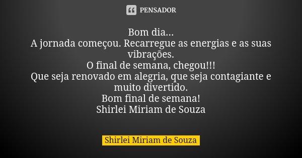 Bom Dia A Jornada Começou Shirlei Miriam De Souza