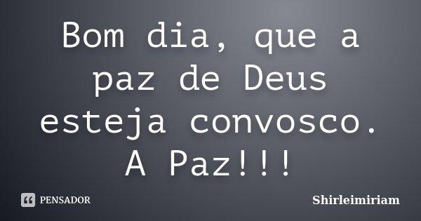 Bom Dia Que A Paz De Deus Esteja Shirleimiriam