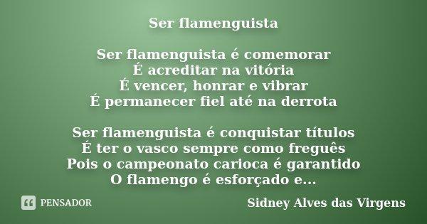 Ser Flamenguista Ser Flamenguista é Sidney Alves Das Virgens