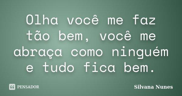Olha Você Me Faz Tão Bem Você Me Silvana Nunes