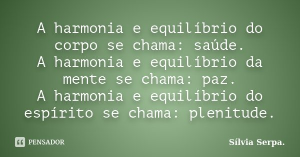 Equilibrio Mente E Espirito: A Harmonia E Equilíbrio Do Corpo Se... Sílvia Serpa