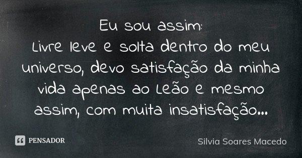 Eu Sou Assim Livre Leve E Solta Dentro Silvia Soares Macedo