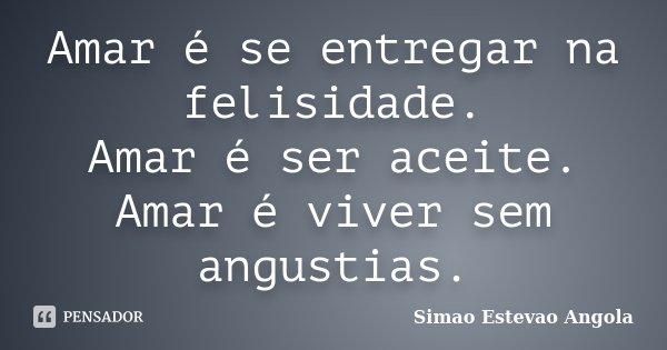 Amar é se entregar na felisidade. Amar é ser aceite. Amar é viver sem angustias.... Frase de Simao Estevao...Angola.