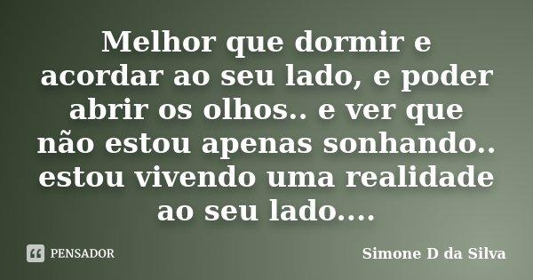 Melhor Que Dormir E Acordar Ao Seu Lado Simone D Da Silva