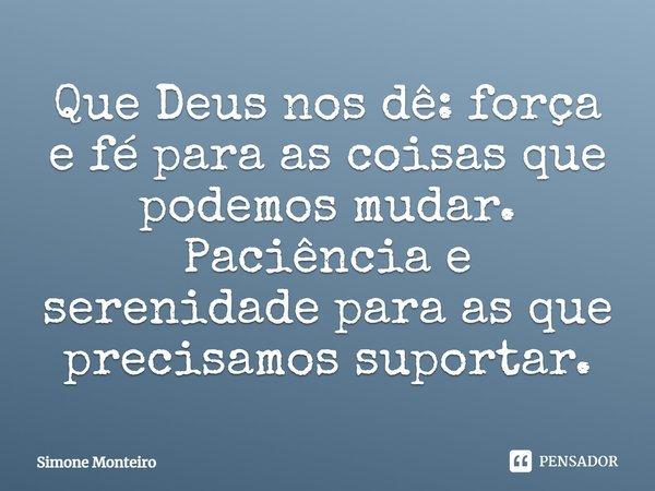 Que Deus Nos Dê Força E Fé Para Simone Monteiro