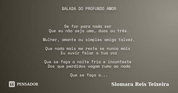 Balada Do Profundo Amor Se For Para Nada Siomara Reis Teixeira