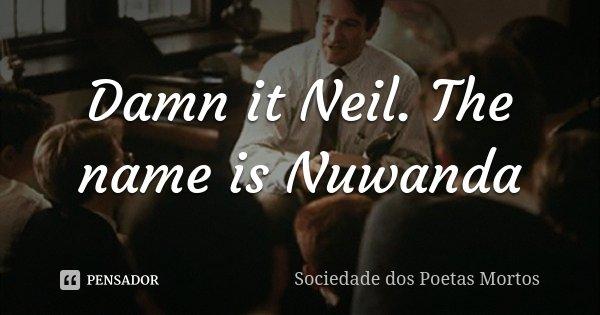 Damn It Neil The Name Is Nuwanda Sociedade Dos Poetas Mortos