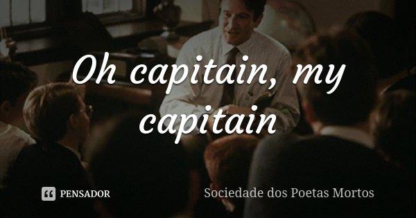 Oh Capitain My Capitain Sociedade Dos Poetas Mortos