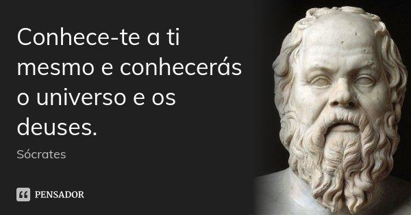 Conhece-te a ti mesmo e conhecerás o universo e os deuses.... Frase de Sócrates.