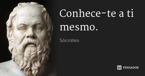 Conhece-te a ti mesmo.... Frase de Sócrates.