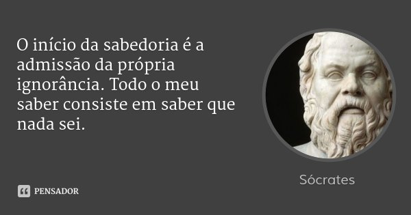 So Sei Que Nada Sei Frase De Socrates: Sócrates: O Início Da Sabedoria é A Admissão Da Pr