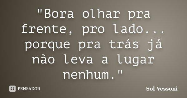 """Bora Olhar Pra Frente, Pro Lado...... Sol Vessoni"
