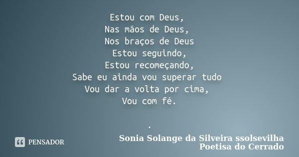 Estou Com Deus Nas Mãos De Deus Nos Sonia Solange Da Silveira