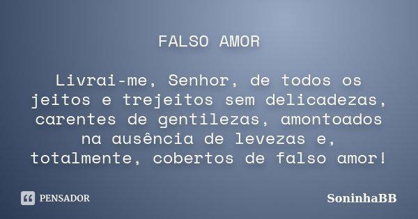 Falso Amor Livrai Me Senhor De Todos Soninhabb