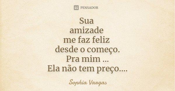 Sua Amizade Me Faz Feliz Desde O... __Sophia Vargas