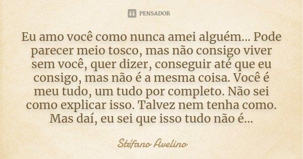 Eu Amo Você Como Nunca Amei Alguém Stéfano Avelino