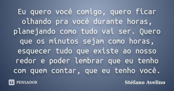 Eu Quero Você Comigo, Quero Ficar... Stéfano Avelino