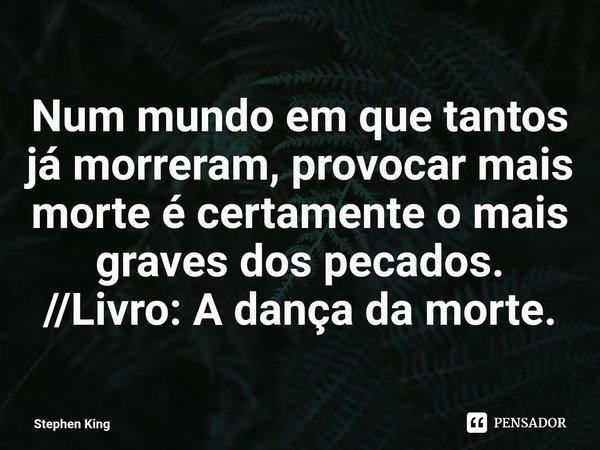 Num mundo em que tantos já morreram,... Stephen King