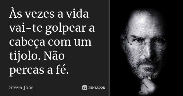 Às Vezes A Vida Vai-te Golpear A... Steve Jobs