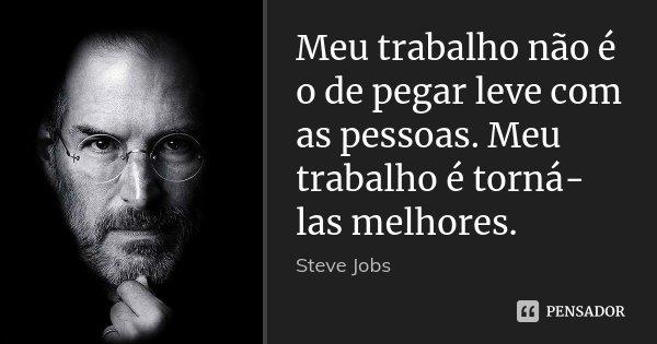 Meu Trabalho Não é O De Pegar Leve Com Steve Jobs