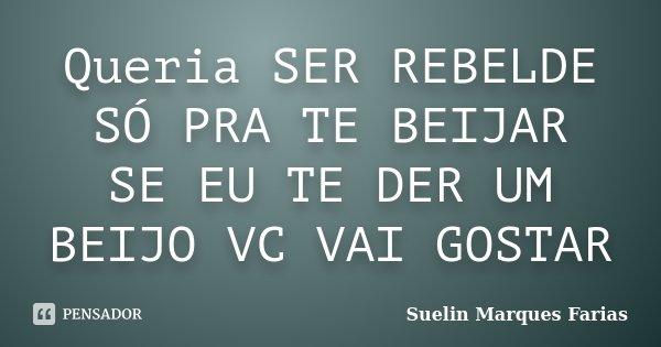 Queria SER REBELDE SÓ PRA TE BEIJAR SE... Suelin Marques