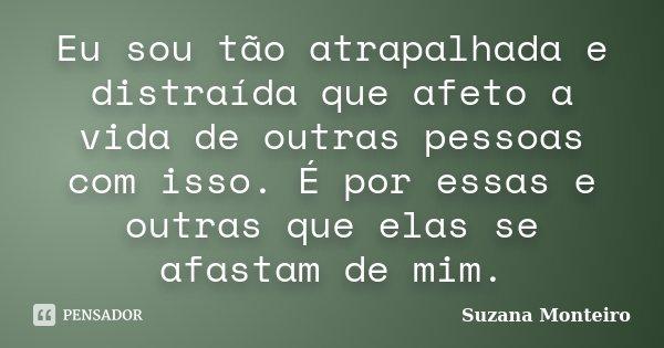 Eu Sou Tão Atrapalhada E Distraída Que Suzana Monteiro