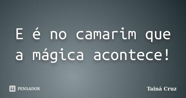 E é no camarim que a mágica acontece!... Frase de Tainá Cruz.