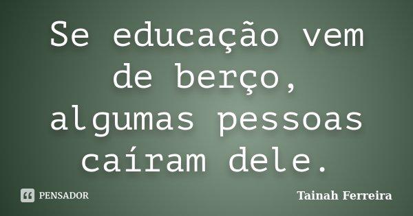 Preferência Se educação vem de berço, algumas Tainah Ferreira GI53