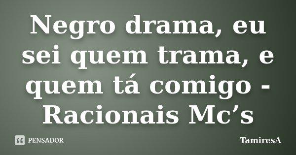 Negro Drama Eu Sei Quem Trama E Quem Tamiresa
