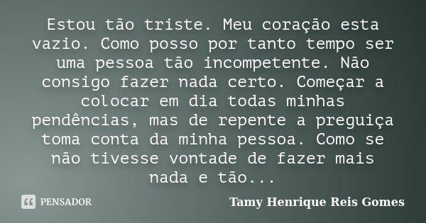 Estou Tão Triste. Meu Coração Esta... Tamy Henrique Reis Gomes