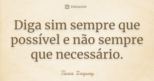 Diga sim sempre que possível e não sempre que necessário.... Frase de Tania Zagury.