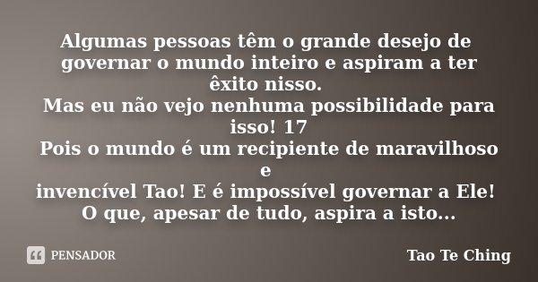 Algumas Pessoas Têm O Grande Desejo De Tao Te Ching