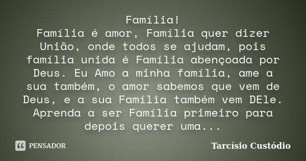 Família Família é Amor Família Tarcísio Custódio