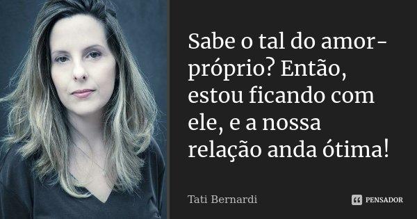 Sabe O Tal Do Amor Próprio Então Tati Bernardi