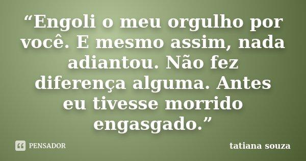 """Meus Filhos São O Meu Orgulho: """"Engoli O Meu Orgulho Por Você. E... Tatiana Souza"""