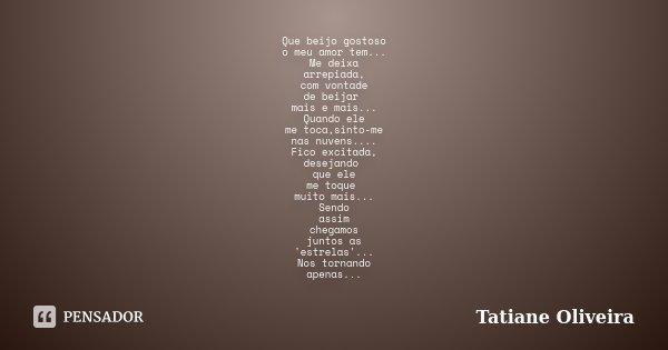 Beijos Gostoso Frase: Que Beijo Gostoso O Meu Amor Tem... Me... Tatiane Oliveira