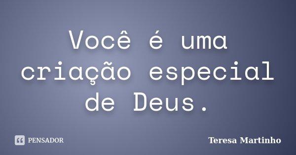 Você é Uma Criação Especial De Deus Teresa Martinho