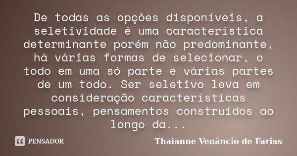 De todas as opções disponíveis, a seletividade é uma característica determinante porém não predominante, há várias formas de selecionar, o todo em uma só parte ... Frase de Thaianne Venâncio de Farias.