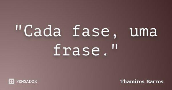 """""""Cada fase, uma frase.""""... Frase de Thamires Barros."""