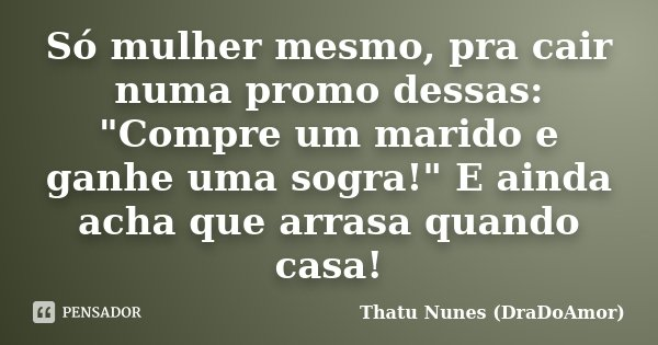 Só Mulher Mesmo, Pra Cair Numa Promo... Thatu Nunes (DraDoAmor